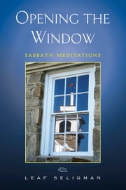 Opening the Window - Sabbath Meditations ebook by Leaf Seligman
