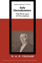 Early Electrodynamics: The First Law of Circulation ebook by Tricker, R. A. R.