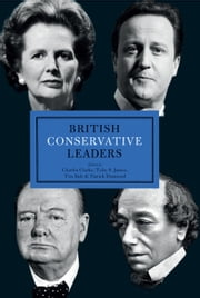 British Conservative Leaders ebook by Charles Clarke,Toby James,Tim Bale,Patrick Diamond
