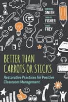 Better Than Carrots or Sticks ebook by Dominique Smith,Douglas Fisher,Nancy Frey