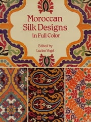 Moroccan Silk Designs in Full Color ebook by Lucien Vogel