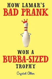 How Lamar's Bad Prank Won a Bubba-Sized Trophy ebook by Crystal Allen