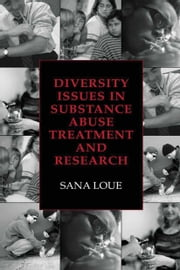 Diversity Issues in Substance Abuse Treatment and Research ebook by Sana Loue