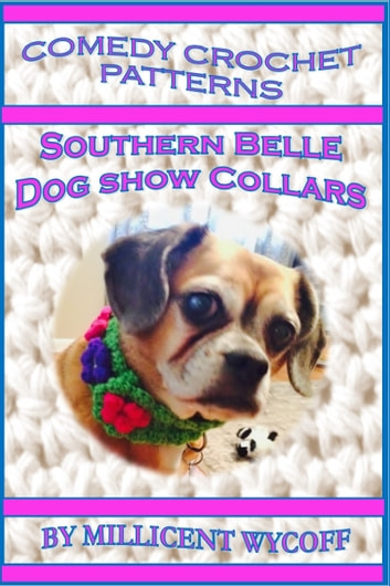 Comedy Crochet Patterns Southern Belle Dog Show Collars Ebook By