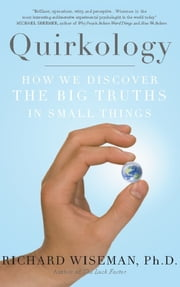 Quirkology - How We Discover the Big Truths in Small Things ebook by Richard Wiseman