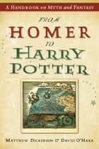 From Homer to Harry Potter - A Handbook on Myth and Fantasy ebook by Matthew Dickerson, David O'Hara