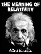 The Meaning of Relativity (illustrated) ebook by Albert Einstein