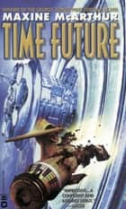 Time Future ebook by Maxine McArthur
