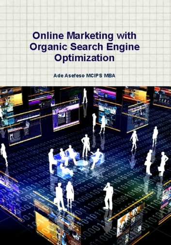 Online Marketing with Organic Search Engine Optimization ebook by Ade Asefeso MCIPS MBA