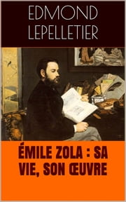 Émile Zola : sa vie, son œuvre ebook by Edmond Lepelletier