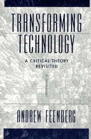 Transforming Technology - A Critical Theory Revisited ebook by Andrew Feenberg