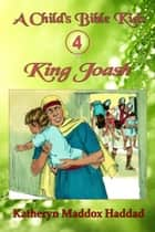 King Joash - A Child's Bible Kids, #4 ebook by Katheryn Maddox Haddad