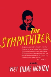 The Sympathizer - A Novel ebook by Viet Thanh Nguyen