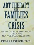 Art Therapy With Families In Crisis ebook by Debra Greenspoon Linesch
