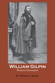 William Gilpin - Western Nationalist ebook by Thomas L. Karnes