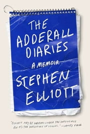 The Adderall Diaries - A Memoir of Moods, Masochism, and Murder ebook by Stephen Elliott