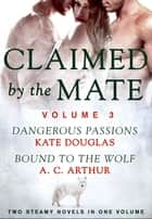 Claimed by the Mate, Vol. 3 - A BBW Shifter/Werewolf 2-in-1 Romance ebook by Kate Douglas, A. C. Arthur