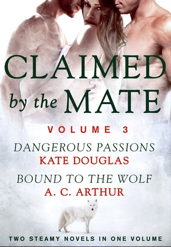 Claimed by the Mate, Vol. 3 - A BBW Shifter/Werewolf 2-in-1 Romance ebook by Kate Douglas,A. C. Arthur