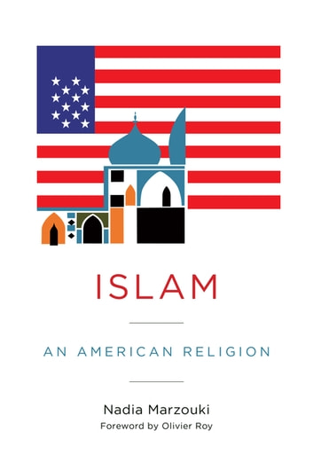 Islam - An American Religion ebook by Nadia Marzouki