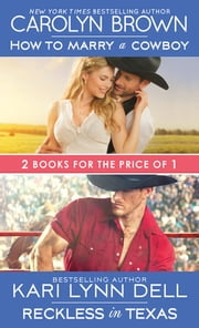 How to Marry a Cowboy / Reckless in Texas ebook by Carolyn Brown, Kari Lynn Dell