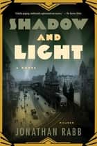 Shadow and Light - A Novel ebook by Jonathan Rabb