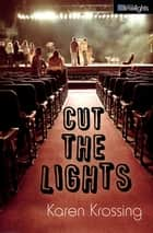 Cut the Lights ebook by Karen Krossing