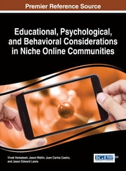 Educational, Psychological, and Behavioral Considerations in Niche Online Communities ebook by Vivek Venkatesh,Jason Wallin,Juan Carlos Castro,Jason Edward Lewis