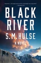 Black River - A Novel ebook by S. M. Hulse