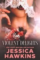 Violent Delights ebook by