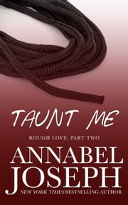 Taunt Me (Rough Love Part Two) ebook by Annabel Joseph