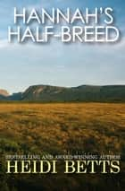 Hannah's Half-Breed ebook by Heidi Betts