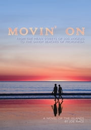 Movin' On - From The Mean Streets of Los Angeles To The Sandy Beaches Of Micronesia ebook by Joe Race