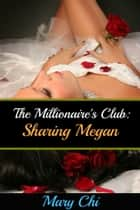 The Millionaire's Club - Sharing Megan ebook by Mary Chi