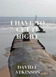 I Have To Get It Right ebook by David L Atkinson