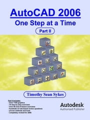 AutoCAD 2006: One Step at a Time - Part II ebook by Sykes, Timothy, Sean