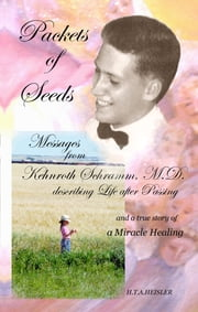 Packets of Seeds - Messages from Kehnroth Schramm, M.D. describing Life after Passing ebook by H.T.A. Heisler