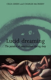 Lucid Dreaming - The Paradox of Consciousness During Sleep ebook by Celia and McCreery Green