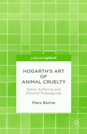 Hogarth's Art of Animal Cruelty - Satire, Suffering and Pictorial Propaganda ebook by P. Beirne