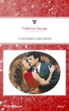 A Vengeful Reunion ebook by Catherine George