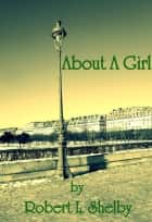 About A Girl ebook by Robert L. Shelby