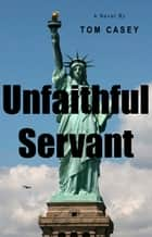 Unfaithful Servant ebook by Tom Casey
