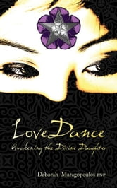 LoveDance: Awakening the Divine Daughter ebook by Deborah Maragopoulos FNP