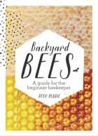 Backyard Bees ebook by Douglas Purdie