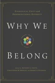 Why We Belong - Evangelical Unity and Denominational Diversity ebook by Bryan D. Klaus, Gerald Bray, Douglas A. Sweeney,...