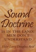 Sound Doctrine ebook by Elder Larry Douglass Reid