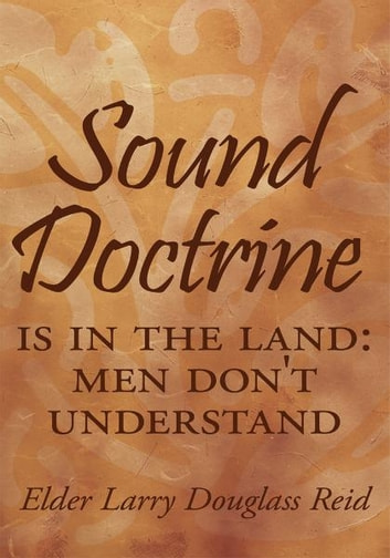 Sound Doctrine - Is in the land: Men don't understand ebook by Elder Larry Douglass Reid
