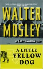 A Little Yellow Dog - An Easy Rawlins Novel ebook by Walter Mosley