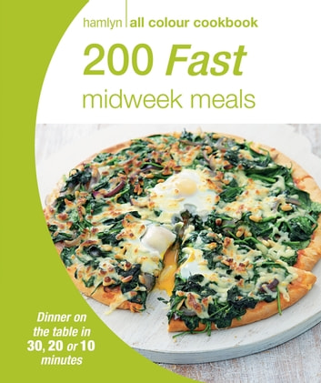 Hamlyn All Colour Cookery: 200 Fast Midweek Meals - Hamlyn All Colour Cookbook ebook by Octopus