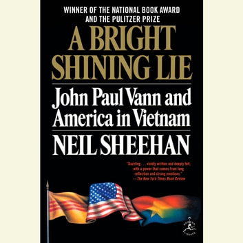 A Bright Shining Lie - John Paul Vann and America in Vietnam audiobook by Neil Sheehan