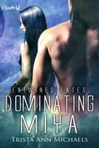 Dominating Miya ebook by Trista Ann Michaels